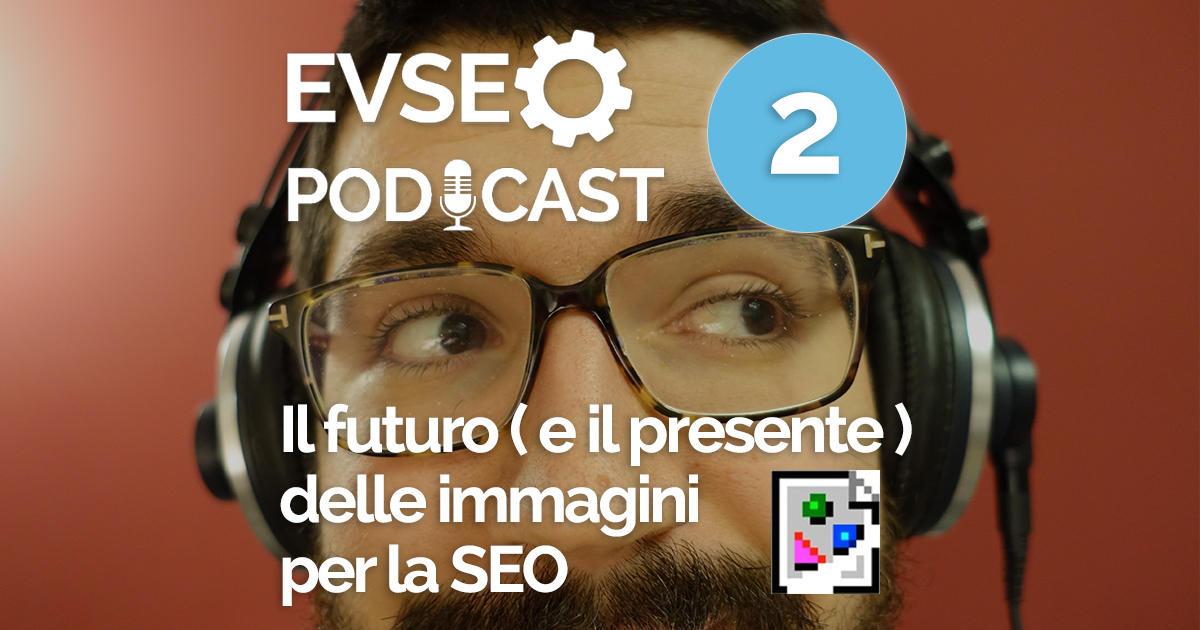 """Copertina dell'EV Podcast intitolato """"Il futuro ( e il presente ) delle immagini per la SEO"""""""