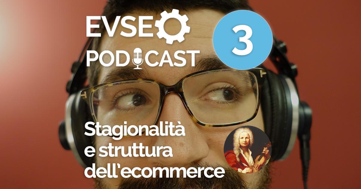 """Copertina dell'EV SEO Podcast intitolato """"Stagionalità dei prodotti e struttura dell'ecommerce"""""""
