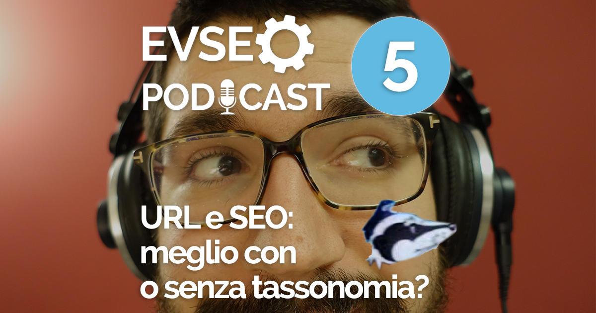 """Copertina dell'EV SEO Podcast intitolato """"URL e SEO: meglio con o senza tassonomia?"""""""