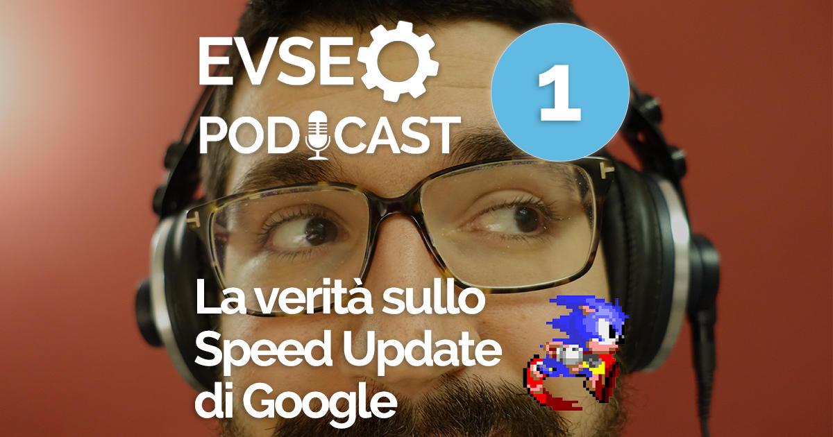 """Copertina dell'EV Podcast intitolato """"La verità sullo Speed Update di Google"""""""